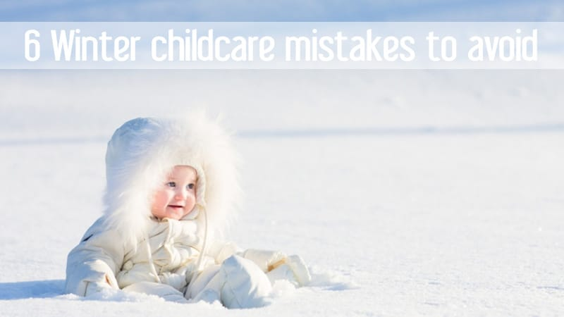 6 Winter childcare mistakes to avoid